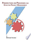 Perspectives On Processes For Effective Project Management : the course of a project. all too...