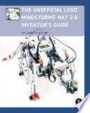 The Unofficial LEGO MINDSTORMS NXT 2 0 Inventor s Guide