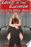 Loved In The Elevator   Sex In The Office  Book 2