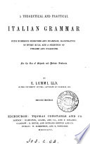A theoretical and practical Italian grammar  by E  Lemmi and mrs  Lemmi  By E  Lemmi