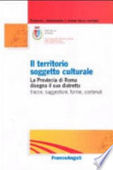 Il territorio soggetto culturale  La provincia di Roma disegna il suo distretto  tracce  suggestioni  forme  contenuti