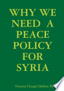 WHY WE NEED A PEACE POLICY FOR SYRIA : ...