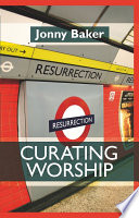 Ebook Curating Worship Epub Jonny Baker Apps Read Mobile