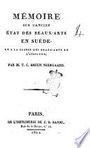 Mémoire sur l'ancien état des beaux-arts en Suède: lu à la classe des beaux-arts de l'Institut; par m. T.C. Bruun Neergaard