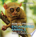 How To Protect Endangered Animals   Animal Book Age 10   Children s Animal Books