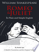 Romeo And Juliet In Plain And Simple English : written--but let's face it..if you don't understand...