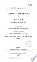 The London catalogue of books     containing the books published in London     since the year 1800 to March 1827  compiled by R  Bent