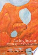 Arches Treasure Mystery at the Escalantes