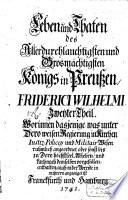 Leben und Thaten des Königs von Preussen Friederici Wilhelmi