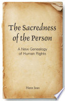 The Sacredness Of The Person A New Genealogy Of Human Rights
