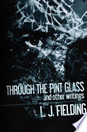 Through the Pint Glass (and other writings)