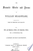 The dramatic works and poems of William Shakspeare  pr  from the text of Steevens and Malone  with life  and historical  critical  and explanatory notices by A  Cunningham  a glossary and illustrations