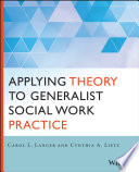 Applying Theory to Generalist Social Work Practice Applying Theory To Generalist Social Work Practice