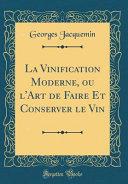 illustration La Vinification Moderne, ou l'Art de Faire Et Conserver le Vin (Classic Reprint)