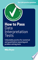 How to pass data interpretation tests [electronic resource] : unbeatable practice for numerical and quantitative reasoning and problem solving tests /