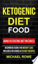 Ketogenic Diet Food  Avoid Ketogenic Diet Mistakes  Beginners Guide For Weight Loss  Includes Delicious Ketogenic Diet Recipes