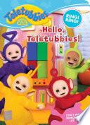 Hello  Teletubbies
