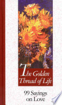 The Golden Thread Of Life : hardly put into words... not even into...