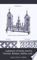 A Glossary of Terms Used in Grecian  Roman  Italian  and Gothic Architecture  Plates