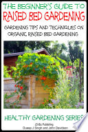 A Beginner   s Guide to Raised Bed Gardening   Gardening Tips and Techniques on Organic Raised Bed Gardening