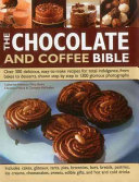 The Chocolate And Coffee Bible : pastries, brownies, desserts and more....