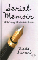 Serial memoir : archiving American lives / Nicole Stamant.
