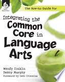 The How to Guide for Integrating the Common Core in Language Arts