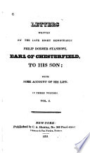 Letters Written by the Late Right Honourable Philip Dormer Stanhope, Earl of Chesterfield to His Son, with Some Account of His Life