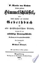P. Martin von Cochem kleiner goldener Himmelschlüssel, oder höchst nützliches und trostreiches Gebethbuch für alle christkatholischen Stände, besonders für das Frauengeschlecht