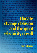 Climate Change Delusion and the Great Electricity Rip Off