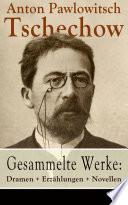 Gesammelte Werke  Dramen   Erz  hlungen   Novellen  78 Titel in einem Buch   Vollst  ndige deutsche Ausgaben