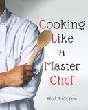 Blank Recipe Book Cooking Like A Master Chef