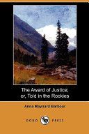 The Award of Justice  Or  Told in the Rockies  Dodo Press