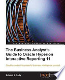 The Business Analyst s Guide to Oracle Hyperion Interactive Reporting 11