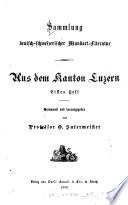 Sammlung deutsch-schweizerischer Mundart-Literatur: Aus dem Kanton Luzern. 1.-2
