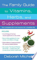 The Family Guide to Vitamins  Herbs  and Supplements