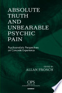 Absolute Truth and Unbearable Psychic Pain