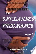 Relationship Advice Unplanned Pregnancy Book 1 The Story The Pains And The Regrets Surrounding An Unwanted Pregnancy