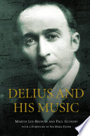 Delius and His Music Delius 1862 1934 From His Earliest Pieces Up
