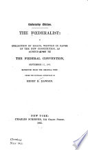 Federalist  a Collection of Essays  Written in Favor of the New Constitution