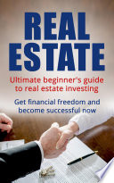 Real Estate  Ultimate Beginner s Guide to Real Estate Investing