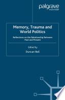 Memory  Trauma and World Politics Book PDF