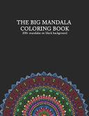 THE BIG MANDALA COLORING BOOK 200+ Mandalas On Black Background : find 214 beautiful mandalas to colour....