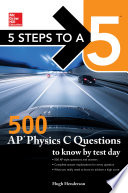 McGraw Hill Education 5 Steps to a 5  500 AP Physics C Questions to Know by Test Day