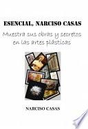 ESENCIAL  Narciso Casas   Muestra sus obras y secretos en las artes pl  sticas  Edici  n Color