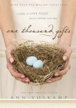 One Thousand Gifts: A Dare to Live Fully Right Where You Are [Book]