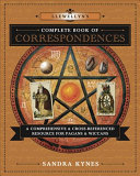 Llewellyn's Complete Book of Correspondences: A Comprehensive & Cross- Referenced Resource for Pagans & Wiccans