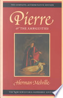 Pierre, Or, The Ambiguities : and declined by melville's british publisher,...