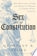 Sex and the Constitution  Sex  Religion  and Law from America s Origins to the Twenty First Century