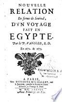 Nouvelle relation en forme de iournal, d'un voyage fait en Egypte. Par le P. Vansleb, R.D. En 1672 et 1673